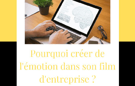 Pourquoi créer de l'émotion dans son film d'entreprise ?